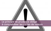 Le principe de prudence oblige à comptabiliser les pertes de valeurs