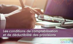 Les conditions de comptabilisation et de déductibilité des provisions