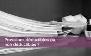 Provisions déductibles ou non déductibles?
