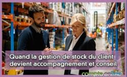 Quand la gestion de stock du client devient accompagnement et conseil