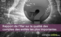 Rapport de l'Ifiar sur la qualité des comptes des entités les plus importantes