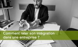 Comment rater son intégration dans une entreprise ?
