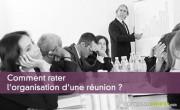 Comment rater l'organisation d'une réunion ?