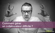 Comment gérer un collaborateur difficile ?