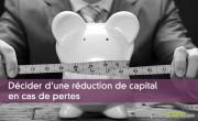 Décider d'une réduction de capital en cas de pertes