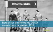 Retour sur la réforme du DSCG à venir pour la session 2020