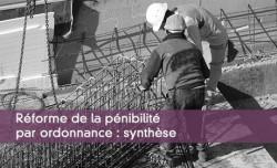 Réforme de la pénibilité par ordonnance : synthèse