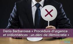 Denis Barbarossa « Procédure d'urgence et ordonnances : un déni de démocratie »