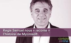Regis Samuel nous « raconte »  l'histoire de MyUnisoft