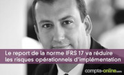 Grégory Saugner « Le report de la norme IFRS 17 va réduire les risques opérationnels d'implémentation »