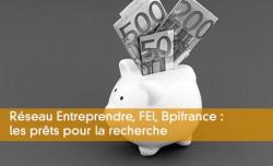 Réseau Entreprendre, FEI, Bpifrance : les prêts pour la recherche