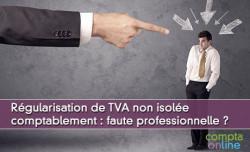 Régularisation de TVA non isolée comptablement : une faute professionnelle ?