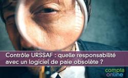 Contrôle URSSAF : quelle responsabilité avec un logiciel de paie obsolète ?