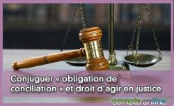 Conjuguer « obligation de conciliation » et droit d'agir en justice