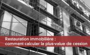 Restauration immobilière : comment calculer la plus-value de cession