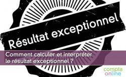 Comment calculer et interpréter le résultat exceptionnel ?