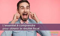 L'essentiel à comprendre pour obtenir le résultat fiscal