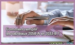 Comment remplir les tableaux 2058-A et 2033-B ?
