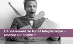 Dépassement de forfait téléphonique = retenue sur salaire ?
