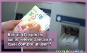 Retrait d'espèces sur le relevé bancaire : quel compte utiliser ?