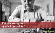 Retraite en capital : quelle imposition ?