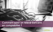 Comment saisir un relevé bancaire en comptabilité ?