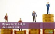 Retour sur la notion de salaire brut
