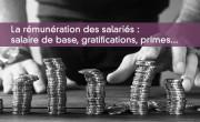 La rémunération des salariés : salaire de base, gratifications, primes...
