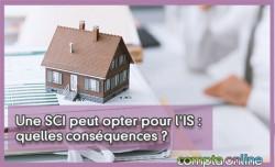Une SCI peut opter pour l'IS : quelles conséquences ?