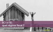 SCI à l'IS : quel régime fiscal ?
