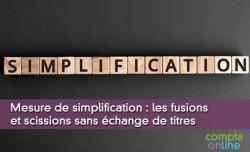 Mesure de simplification : les fusions et scissions sans échange de titres