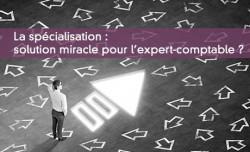 La spécialisation : solution miracle pour l'expert-comptable ?