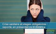Crise sanitaire et stages obligatoires : reporté, en présentiel ou à distance