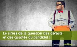 Le stress de la question des défauts et des qualités du candidat !
