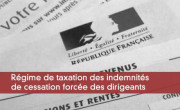Régime de taxation des indemnités  de cessation forcée des dirigeants