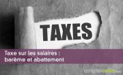 Taxe sur les salaires : barème et abattement