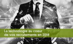 La technologie au coeur de vos recrutements en 2018