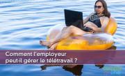 Comment l'employeur peut gérer le télétravail ?