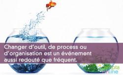 Changer d'outil, de process ou d'organisation est un événement aussi redouté que fréquent.