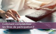 Comment comptabiliser les titres de participation ?