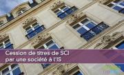 Cession de titres de SCI par une société à l'IS