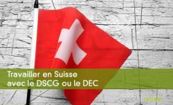Travailler en Suisse avec le DSCG ou le DEC