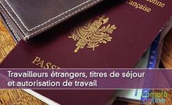 Travailleurs étrangers, titres de séjour et autorisation de travail