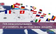 TVA intracommunautaire et prestations de services entre assujettis