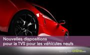 Nouvelles dispositions pour la TVS pour les véhicules neufs