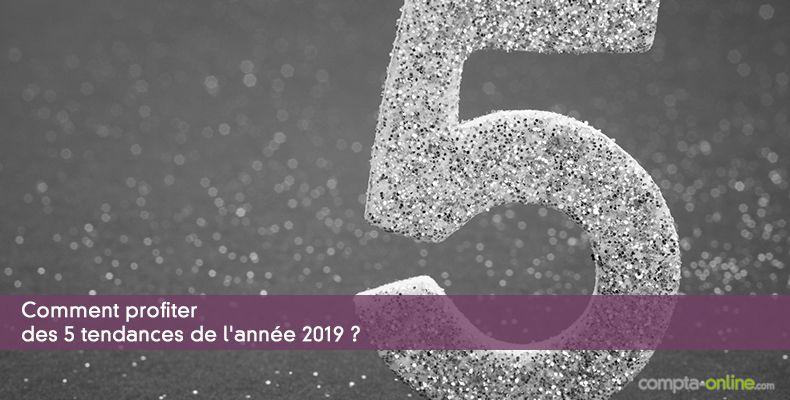 Comment profiter des 5 tendances de l'année 2019 ?