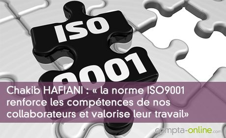 Chakib HAFIANI : « la norme ISO 9001 renforce les compétences de nos collaborateurs et valorise leur travail »