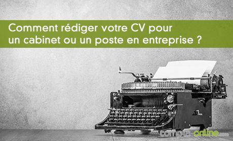 Comment rédiger votre CV pour un cabinet ou un poste en entreprise ?