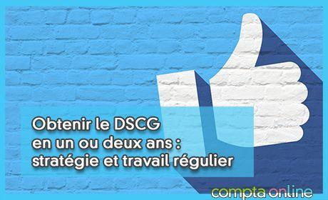 Obtenir le DSCG en un ou deux ans : stratégie et travail régulier