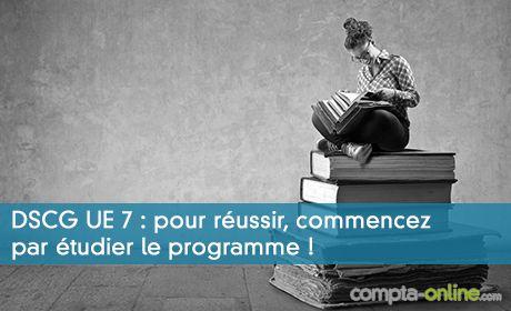 DSCG UE 7 : pour réussir, commencez par étudier le programme !